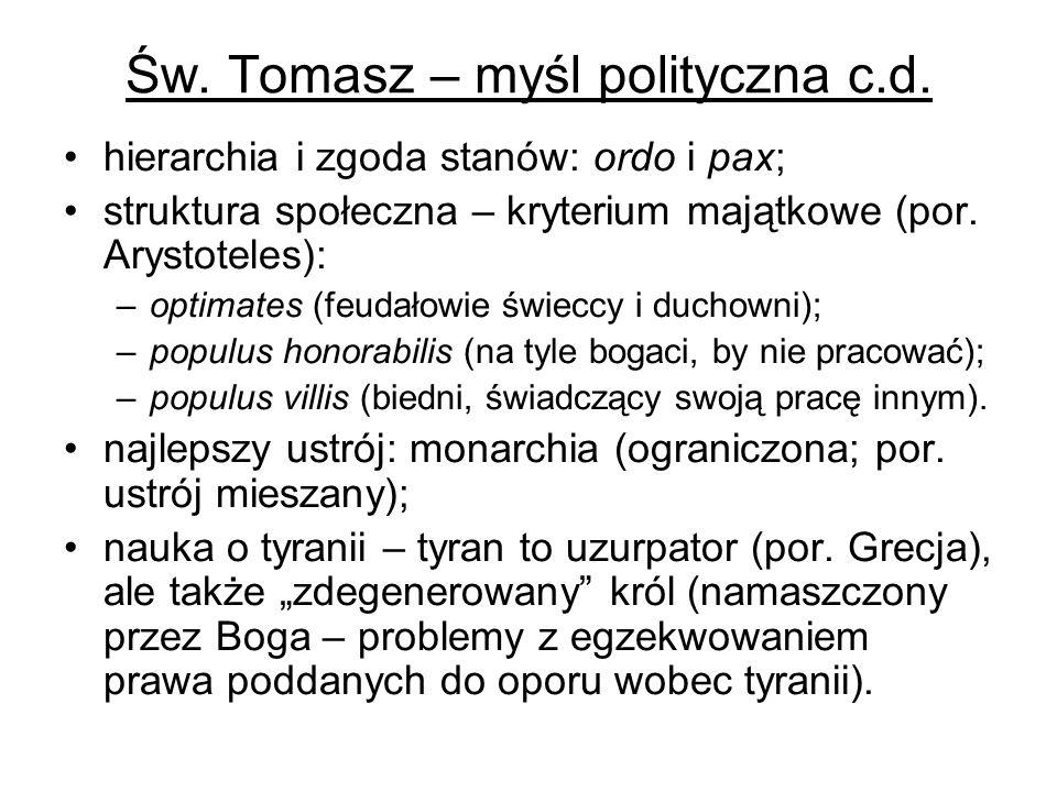Św. Tomasz – myśl polityczna c.d. hierarchia i zgoda stanów: ordo i pax; struktura społeczna – kryterium majątkowe (por. Arystoteles): –optimates (feu
