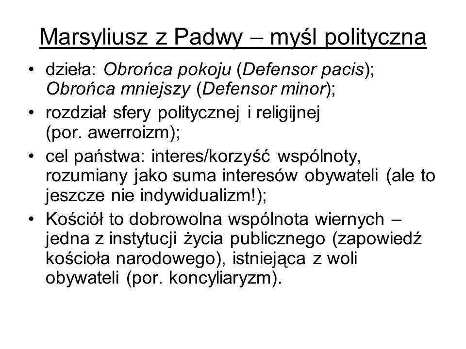 Marsyliusz z Padwy – myśl polityczna dzieła: Obrońca pokoju (Defensor pacis); Obrońca mniejszy (Defensor minor); rozdział sfery politycznej i religijn
