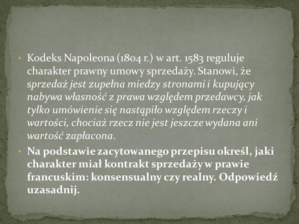 Kodeks Napoleona (1804 r.) w art. 1583 reguluje charakter prawny umowy sprzedaży.