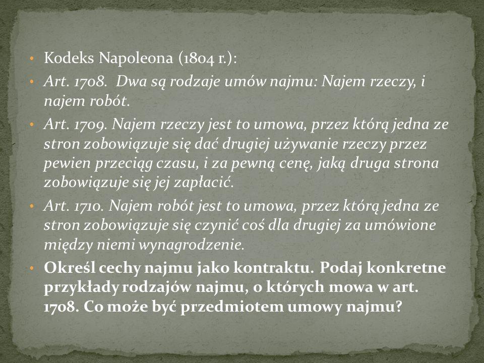 Kodeks Napoleona (1804 r.): Art. 1708. Dwa są rodzaje umów najmu: Najem rzeczy, i najem robót.
