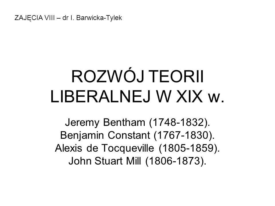 ROZWÓJ TEORII LIBERALNEJ W XIX w.Jeremy Bentham (1748-1832).