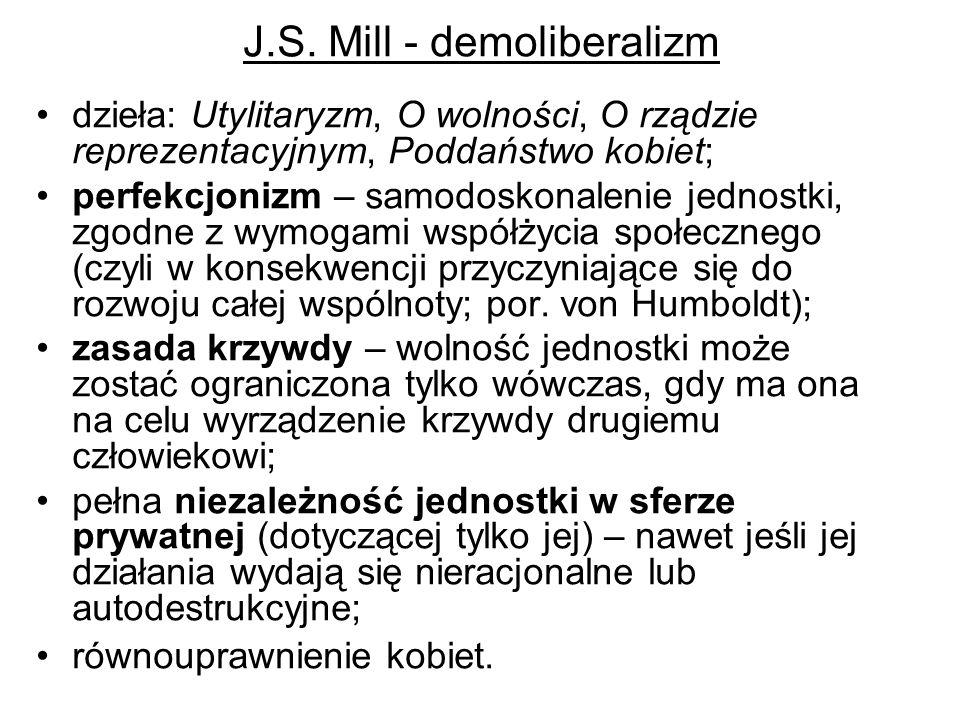 J.S. Mill - demoliberalizm dzieła: Utylitaryzm, O wolności, O rządzie reprezentacyjnym, Poddaństwo kobiet; perfekcjonizm – samodoskonalenie jednostki,