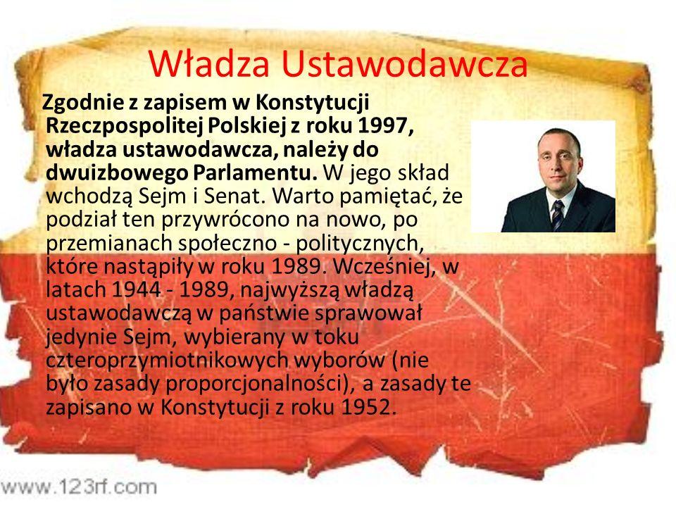 Władza Ustawodawcza Zgodnie z zapisem w Konstytucji Rzeczpospolitej Polskiej z roku 1997, władza ustawodawcza, należy do dwuizbowego Parlamentu. W jeg