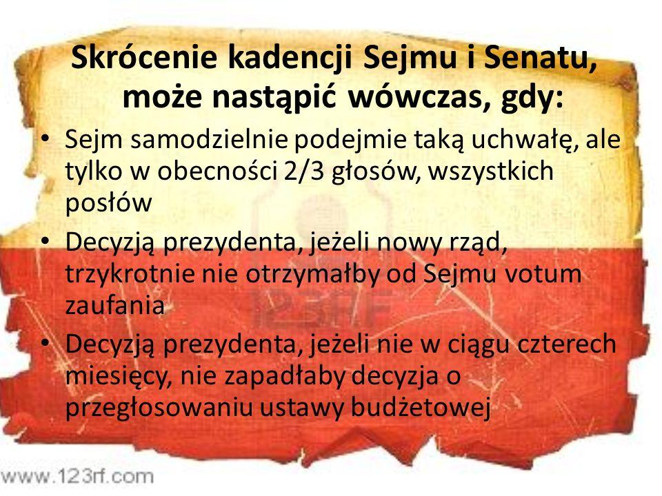 Skrócenie kadencji Sejmu i Senatu, może nastąpić wówczas, gdy: Sejm samodzielnie podejmie taką uchwałę, ale tylko w obecności 2/3 głosów, wszystkich p