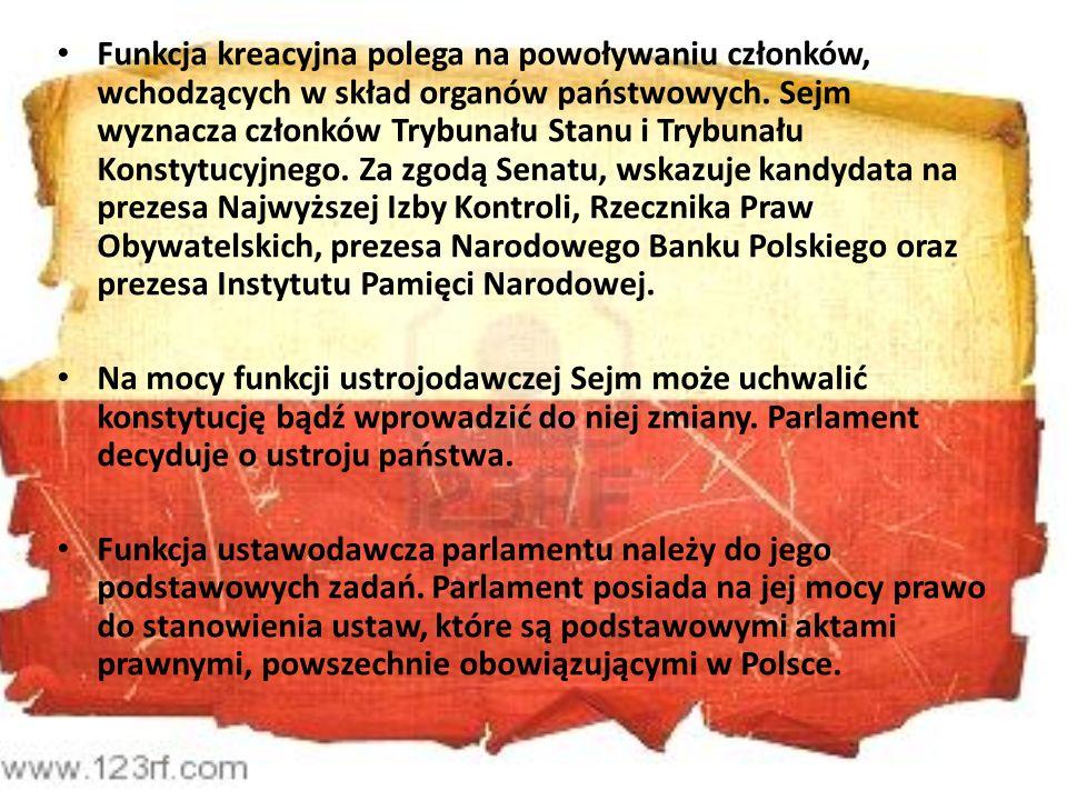 Funkcja kreacyjna polega na powoływaniu członków, wchodzących w skład organów państwowych. Sejm wyznacza członków Trybunału Stanu i Trybunału Konstytu