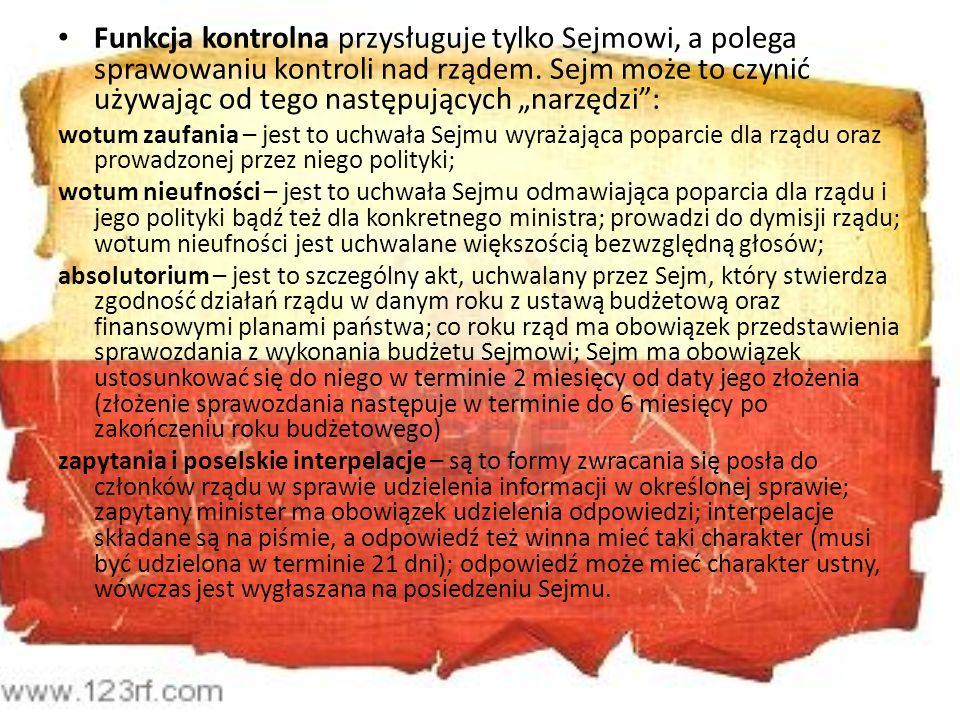 Funkcja kontrolna przysługuje tylko Sejmowi, a polega sprawowaniu kontroli nad rządem. Sejm może to czynić używając od tego następujących narzędzi: wo