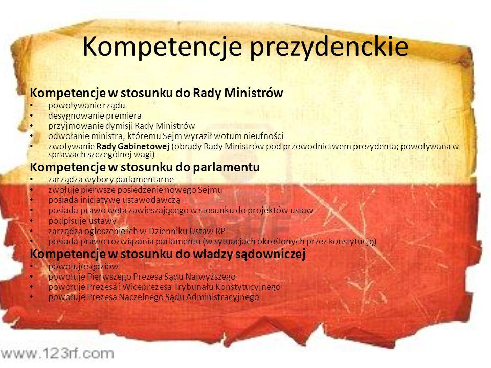 Kompetencje prezydenckie Kompetencje w stosunku do Rady Ministrów powoływanie rządu desygnowanie premiera przyjmowanie dymisji Rady Ministrów odwołani