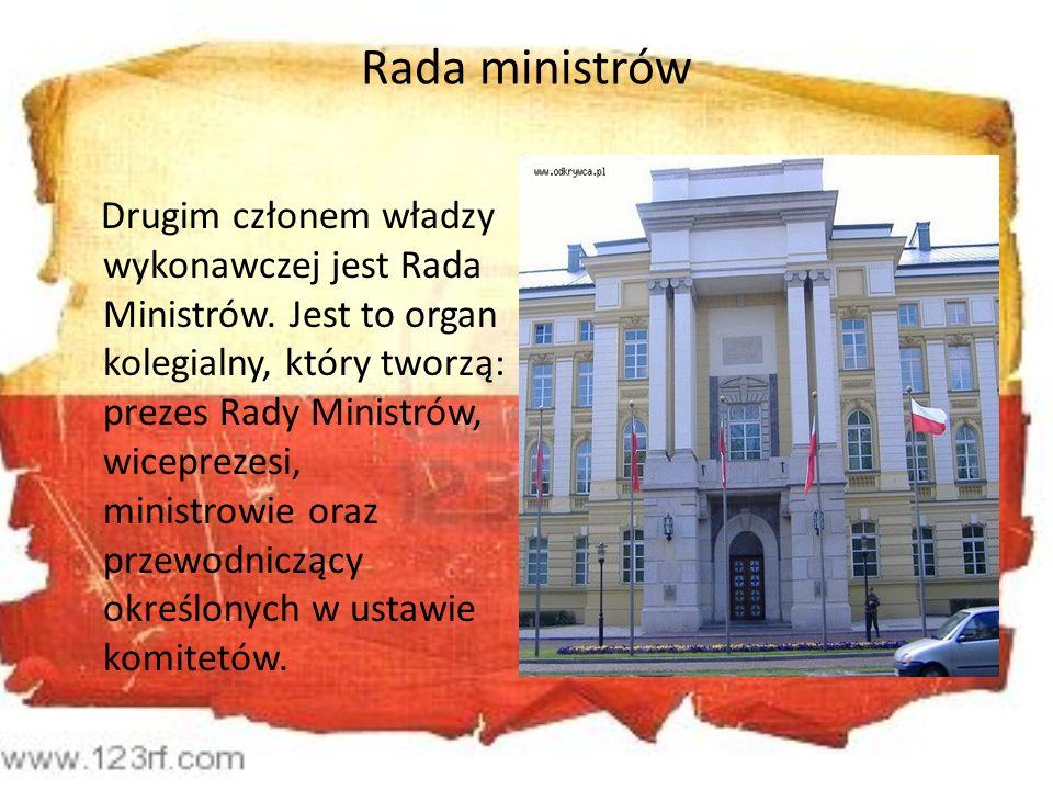 Rada ministrów Drugim członem władzy wykonawczej jest Rada Ministrów. Jest to organ kolegialny, który tworzą: prezes Rady Ministrów, wiceprezesi, mini