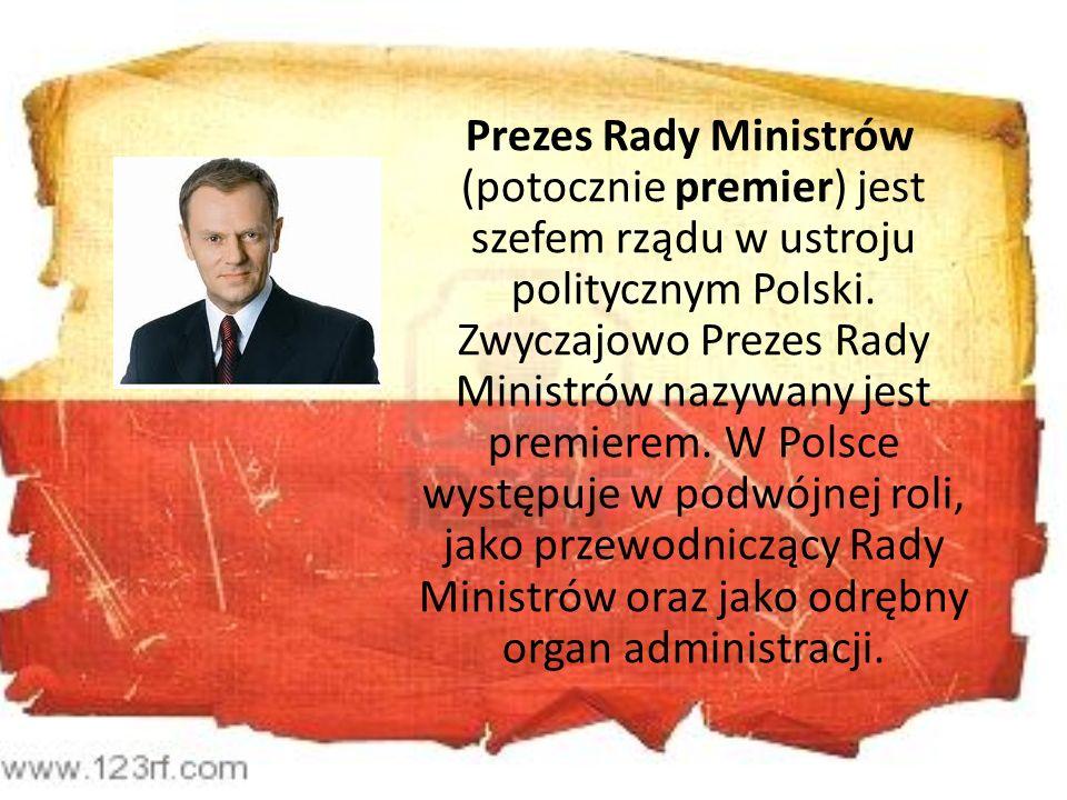 Prezes Rady Ministrów (potocznie premier) jest szefem rządu w ustroju politycznym Polski. Zwyczajowo Prezes Rady Ministrów nazywany jest premierem. W