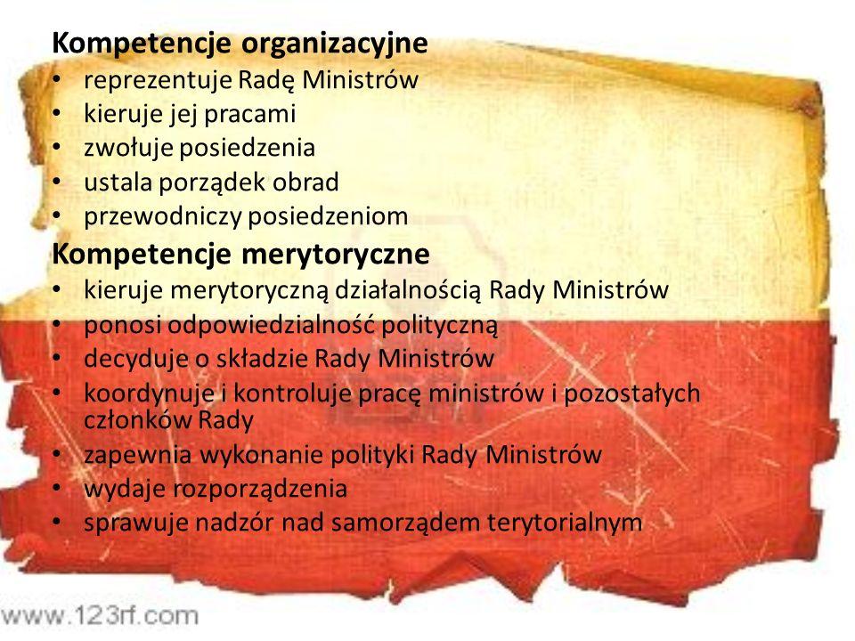 Kompetencje organizacyjne reprezentuje Radę Ministrów kieruje jej pracami zwołuje posiedzenia ustala porządek obrad przewodniczy posiedzeniom Kompeten