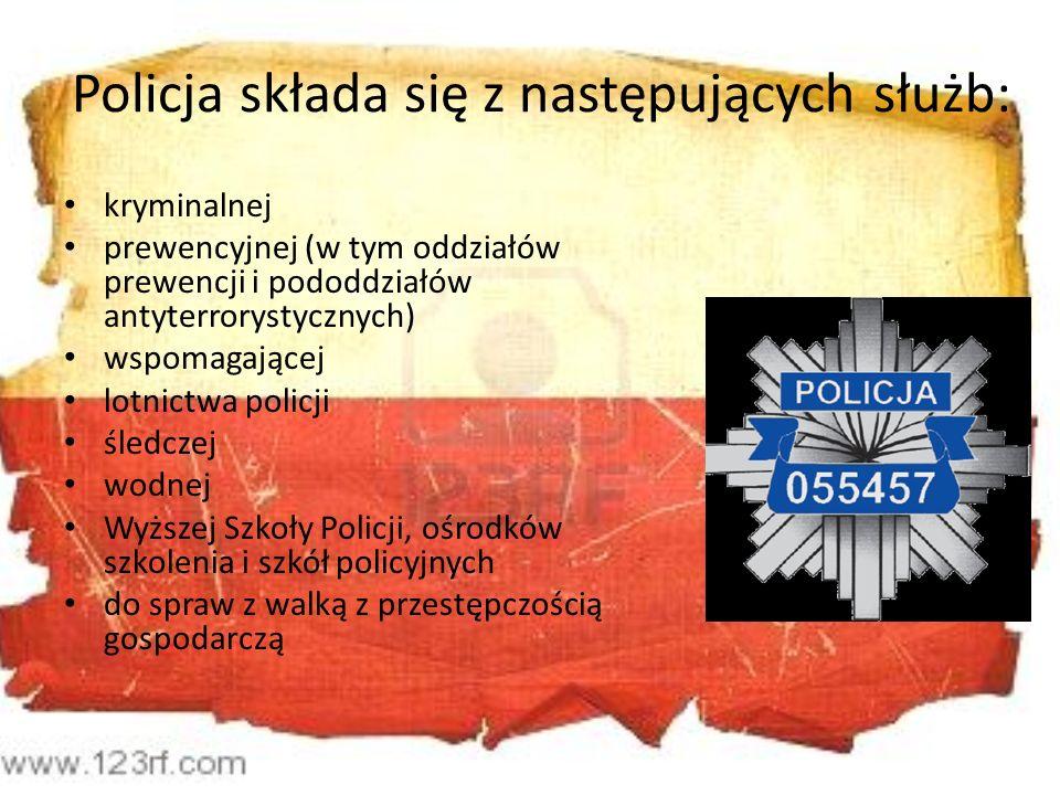 Policja składa się z następujących służb: kryminalnej prewencyjnej (w tym oddziałów prewencji i pododdziałów antyterrorystycznych) wspomagającej lotni