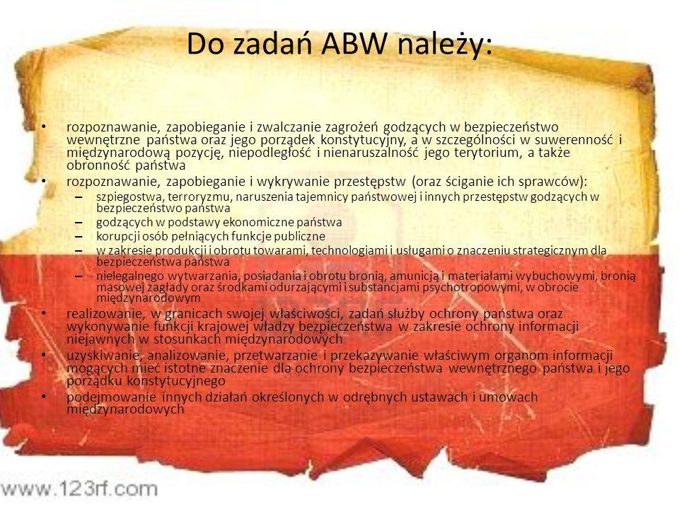 Do zadań ABW należy: rozpoznawanie, zapobieganie i zwalczanie zagrożeń godzących w bezpieczeństwo wewnętrzne państwa oraz jego porządek konstytucyjny,
