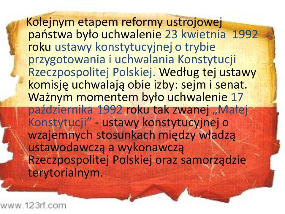 Kolejnym etapem reformy ustrojowej państwa było uchwalenie 23 kwietnia 1992 roku ustawy konstytucyjnej o trybie przygotowania i uchwalania Konstytucji