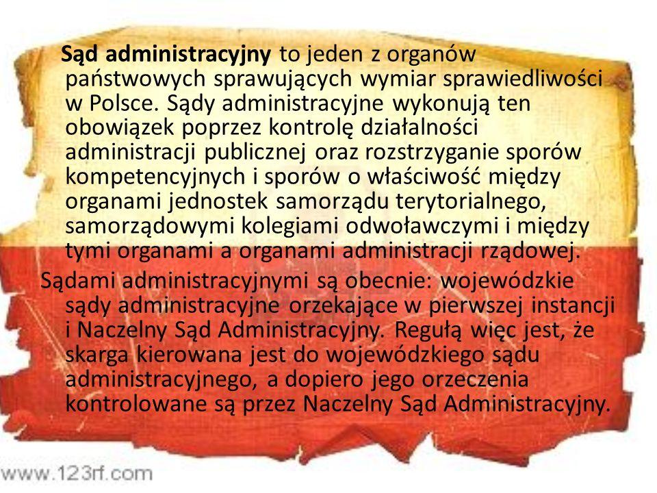Sąd administracyjny to jeden z organów państwowych sprawujących wymiar sprawiedliwości w Polsce. Sądy administracyjne wykonują ten obowiązek poprzez k