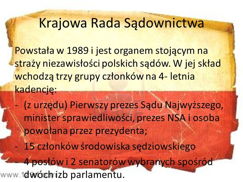 Krajowa Rada Sądownictwa Powstała w 1989 i jest organem stojącym na straży niezawisłości polskich sądów. W jej skład wchodzą trzy grupy członków na 4-