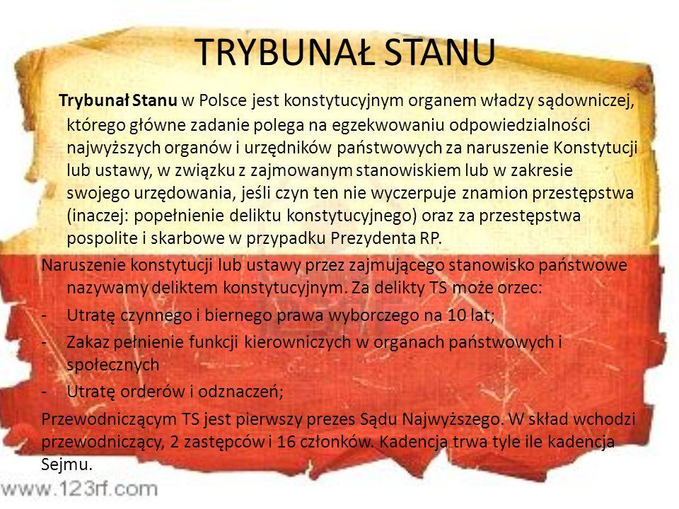 TRYBUNAŁ STANU Trybunał Stanu w Polsce jest konstytucyjnym organem władzy sądowniczej, którego główne zadanie polega na egzekwowaniu odpowiedzialności