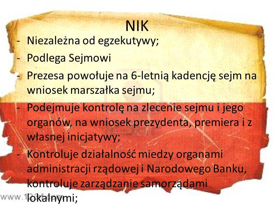 NIK -Niezależna od egzekutywy; -Podlega Sejmowi -Prezesa powołuje na 6-letnią kadencję sejm na wniosek marszałka sejmu; -Podejmuje kontrolę na zleceni