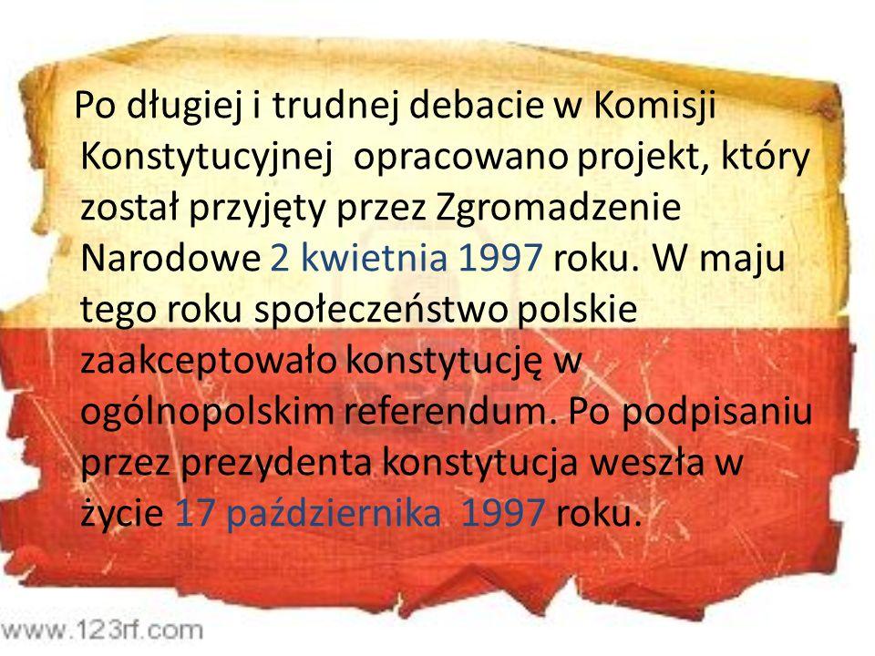 KONSTYTUCJA Konstytucja RP jest najważniejszym polskim aktem prawnym i podstawą ustroju państwa polskiego.