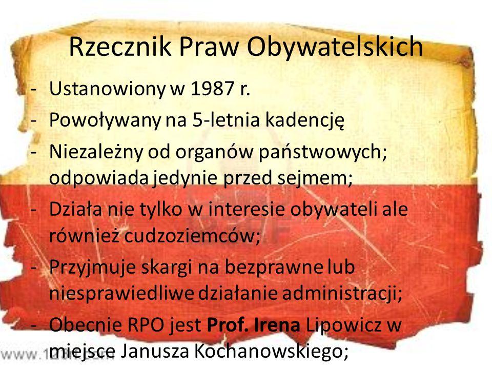 Rzecznik Praw Obywatelskich -Ustanowiony w 1987 r. -Powoływany na 5-letnia kadencję -Niezależny od organów państwowych; odpowiada jedynie przed sejmem
