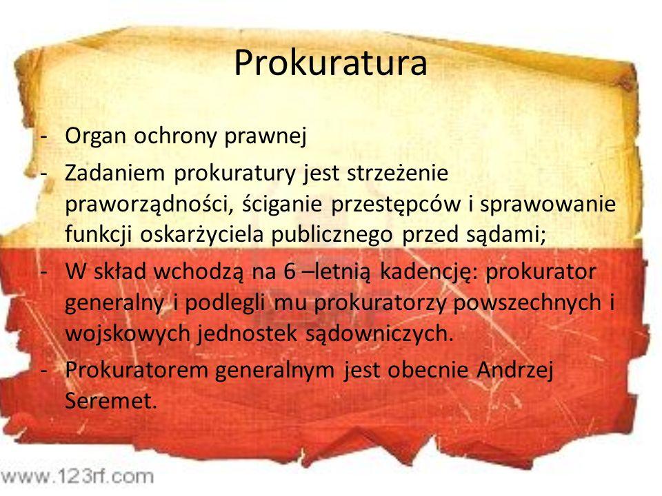 Prokuratura -Organ ochrony prawnej -Zadaniem prokuratury jest strzeżenie praworządności, ściganie przestępców i sprawowanie funkcji oskarżyciela publi