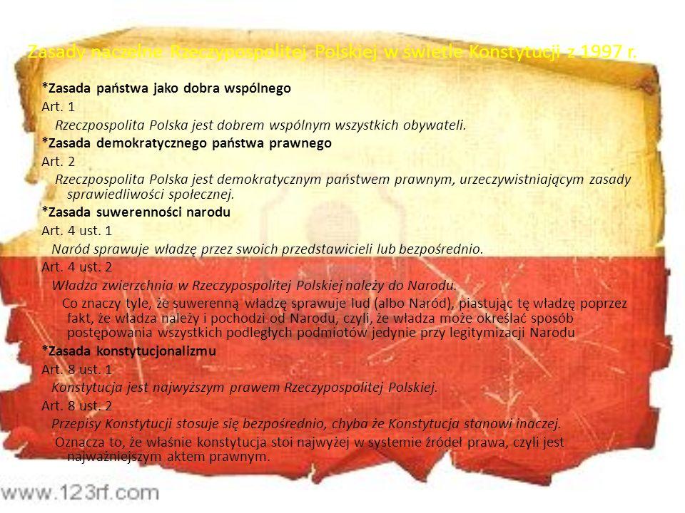 Zasady naczelne Rzeczypospolitej Polskiej w świetle Konstytucji z 1997 r. *Zasada państwa jako dobra wspólnego Art. 1 Rzeczpospolita Polska jest dobre