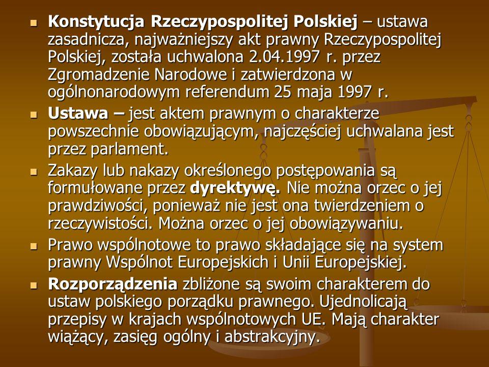 Konstytucja Rzeczypospolitej Polskiej – ustawa zasadnicza, najważniejszy akt prawny Rzeczypospolitej Polskiej, została uchwalona 2.04.1997 r. przez Zg