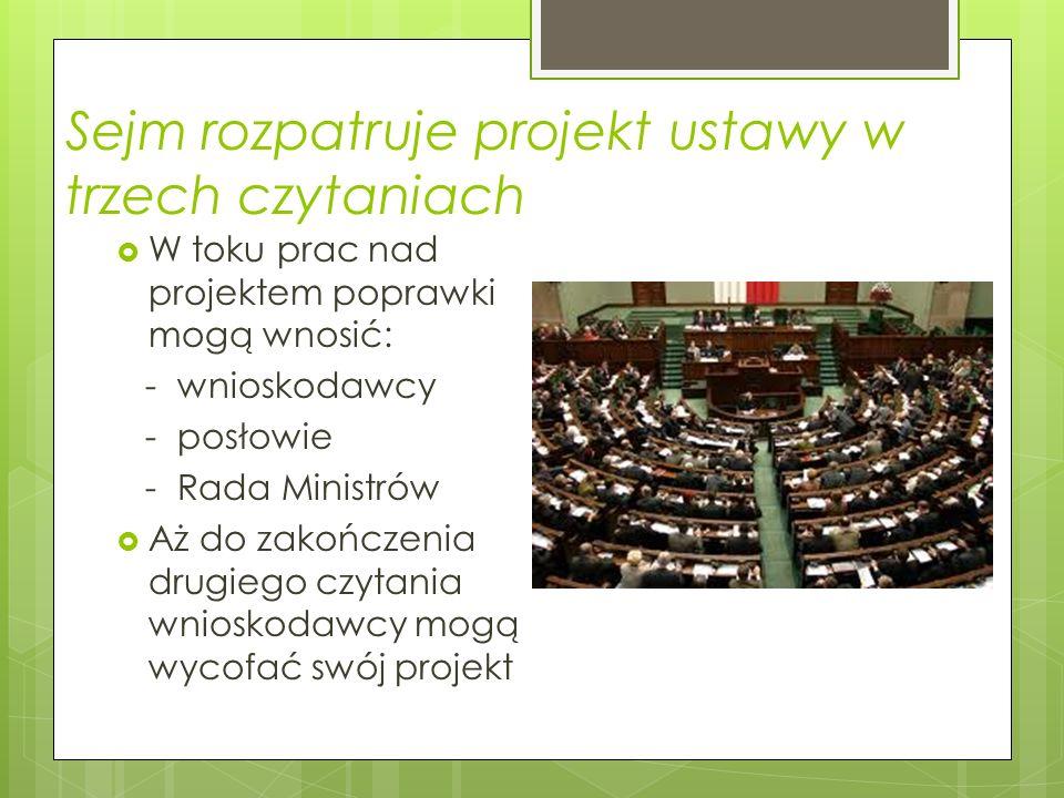 Zgłoszenie do Sejmu inicjatywy ustawodawczej Inicjatywa ustawodawcza przysługuje: Grupie co najmniej 15 posłów lub komisji sejmowej Senatowi Prezydent