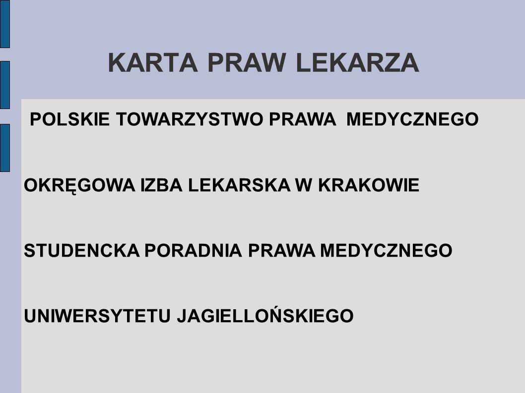 KARTA PRAW LEKARZA Autorzy opracowania: - Maciej Gibiński - mgr Marcin Mikos - mgr Ewa Krzyżowska - dr Stefan Poździoch - dr Jerzy Friediger - dr Jolanta Orłowska-Heitzman Kraków 2008
