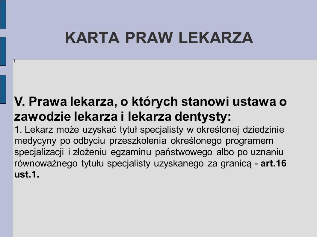 KARTA PRAW LEKARZA I V. Prawa lekarza, o których stanowi ustawa o zawodzie lekarza i lekarza dentysty: 1. Lekarz może uzyskać tytuł specjalisty w okre