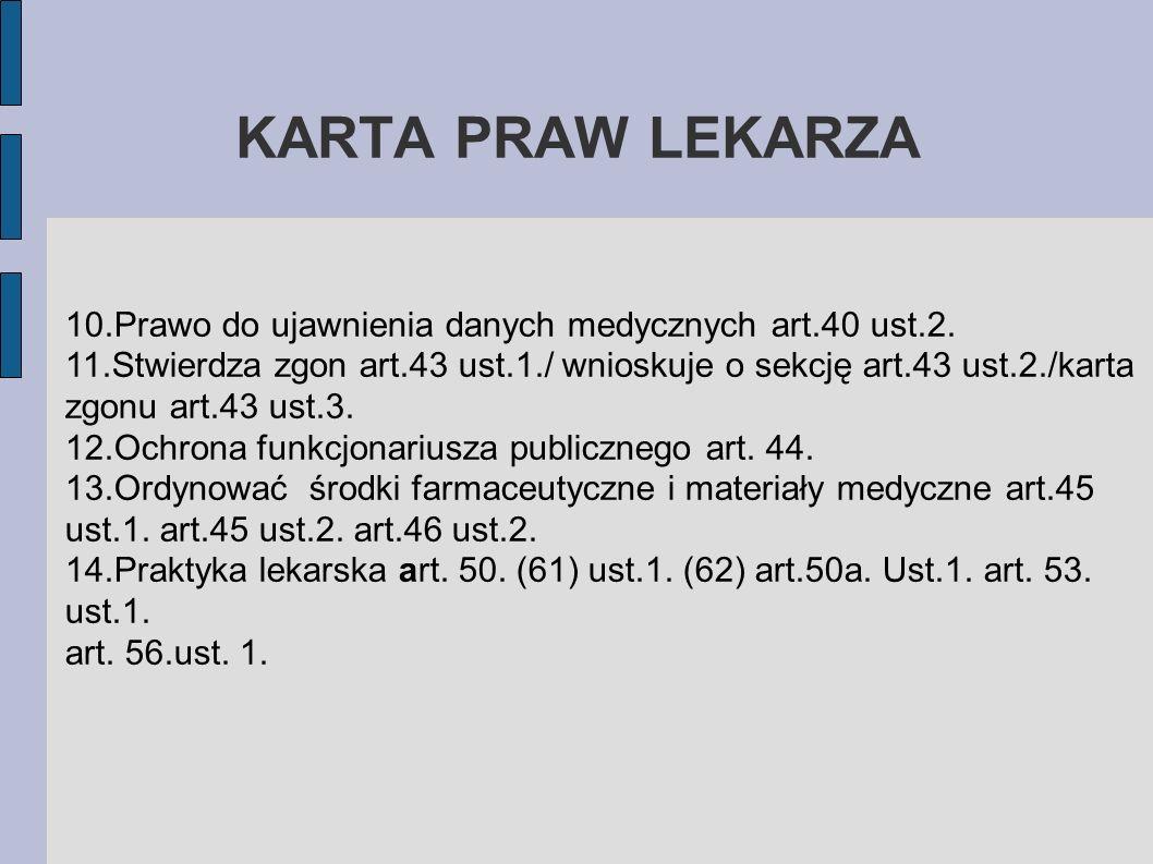 KARTA PRAW LEKARZA 10.Prawo do ujawnienia danych medycznych art.40 ust.2. 11.Stwierdza zgon art.43 ust.1./ wnioskuje o sekcję art.43 ust.2./karta zgon