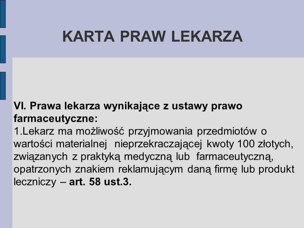 KARTA PRAW LEKARZA VI. Prawa lekarza wynikające z ustawy prawo farmaceutyczne: 1.Lekarz ma możliwość przyjmowania przedmiotów o wartości materialnej n