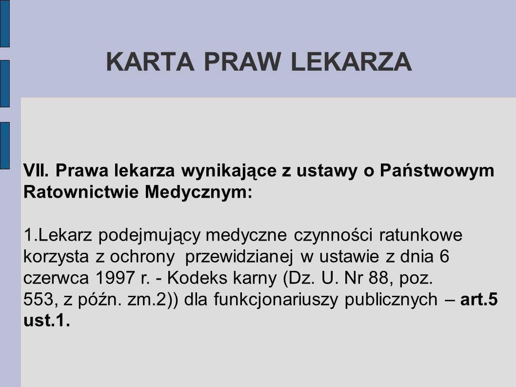 KARTA PRAW LEKARZA VII. Prawa lekarza wynikające z ustawy o Państwowym Ratownictwie Medycznym: 1.Lekarz podejmujący medyczne czynności ratunkowe korzy