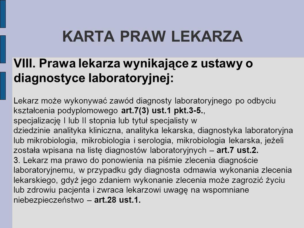 KARTA PRAW LEKARZA VIII. Prawa lekarza wynikające z ustawy o diagnostyce laboratoryjnej: Lekarz może wykonywać zawód diagnosty laboratoryjnego po odby