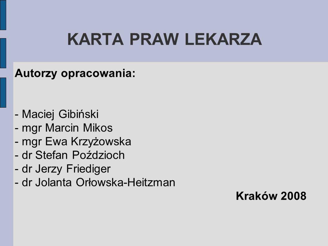 KARTA PRAW LEKARZA Autorzy opracowania: - Maciej Gibiński - mgr Marcin Mikos - mgr Ewa Krzyżowska - dr Stefan Poździoch - dr Jerzy Friediger - dr Jola