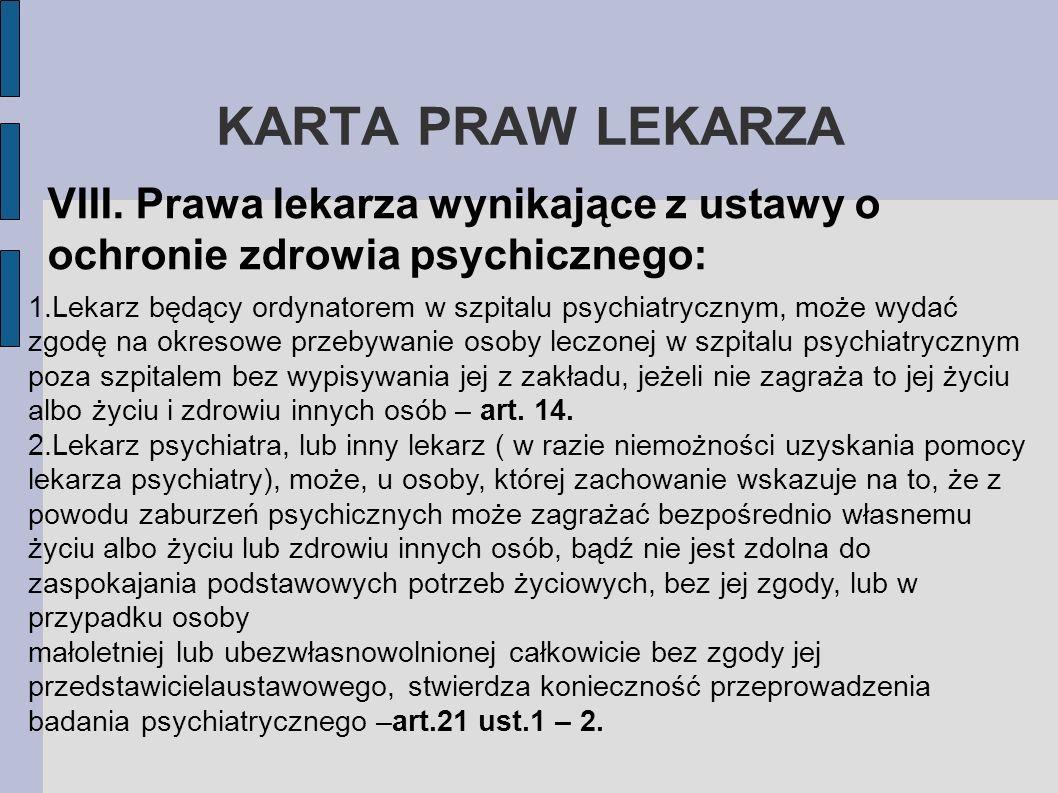 KARTA PRAW LEKARZA VIII. Prawa lekarza wynikające z ustawy o ochronie zdrowia psychicznego: 1.Lekarz będący ordynatorem w szpitalu psychiatrycznym, mo
