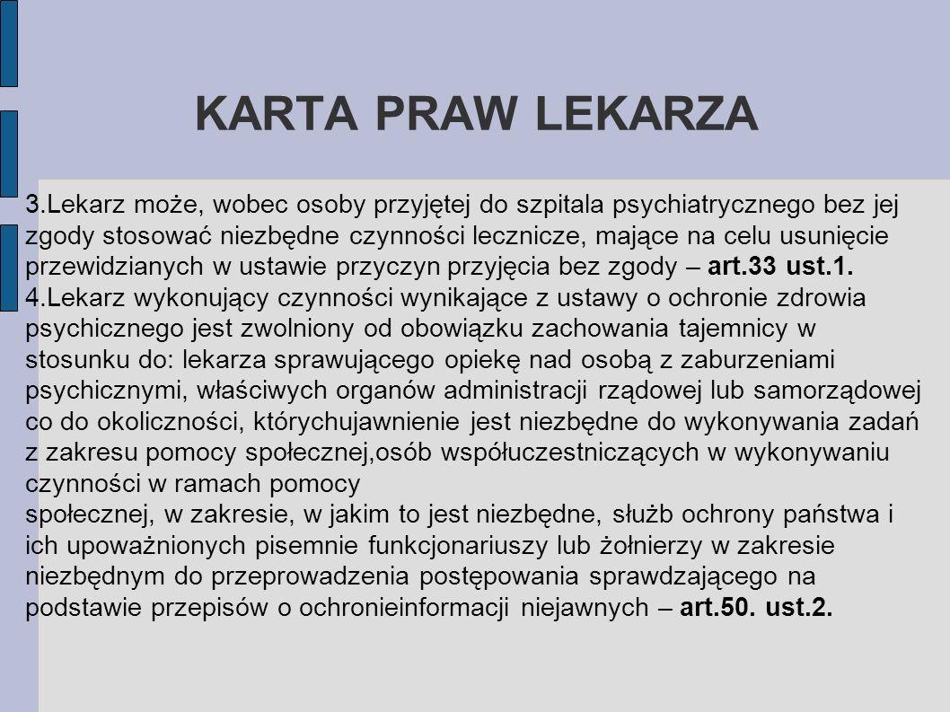 KARTA PRAW LEKARZA 3.Lekarz może, wobec osoby przyjętej do szpitala psychiatrycznego bez jej zgody stosować niezbędne czynności lecznicze, mające na c