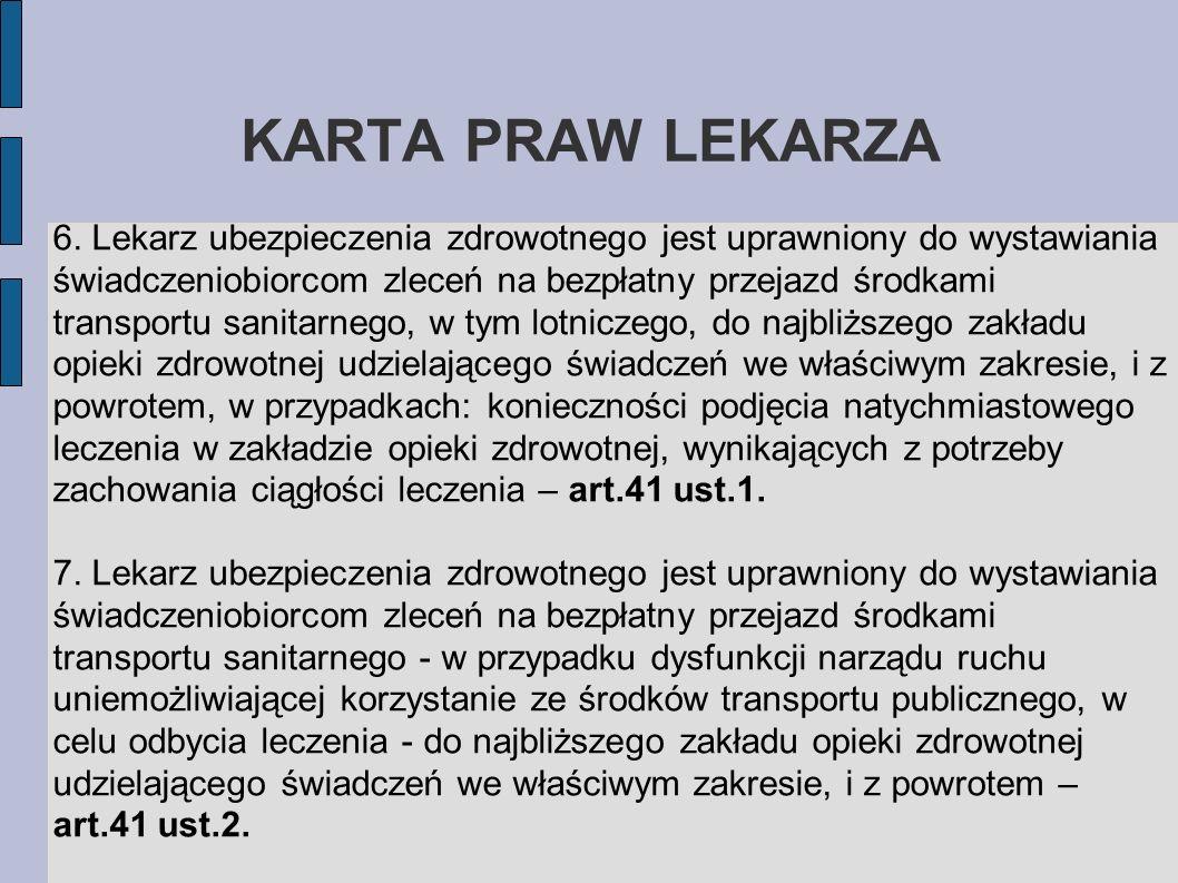 KARTA PRAW LEKARZA 6. Lekarz ubezpieczenia zdrowotnego jest uprawniony do wystawiania świadczeniobiorcom zleceń na bezpłatny przejazd środkami transpo