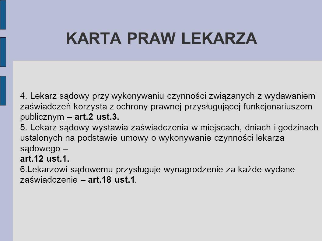 KARTA PRAW LEKARZA 4. Lekarz sądowy przy wykonywaniu czynności związanych z wydawaniem zaświadczeń korzysta z ochrony prawnej przysługującej funkcjona