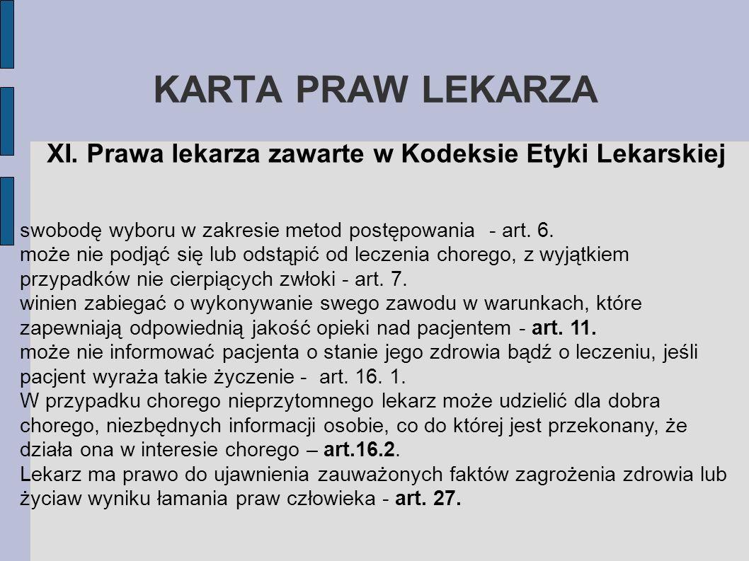 KARTA PRAW LEKARZA XI. Prawa lekarza zawarte w Kodeksie Etyki Lekarskiej swobodę wyboru w zakresie metod postępowania - art. 6. może nie podjąć się lu