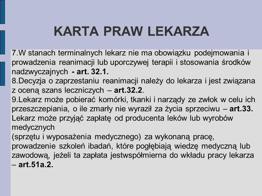 KARTA PRAW LEKARZA 7.W stanach terminalnych lekarz nie ma obowiązku podejmowania i prowadzenia reanimacji lub uporczywej terapii i stosowania środków