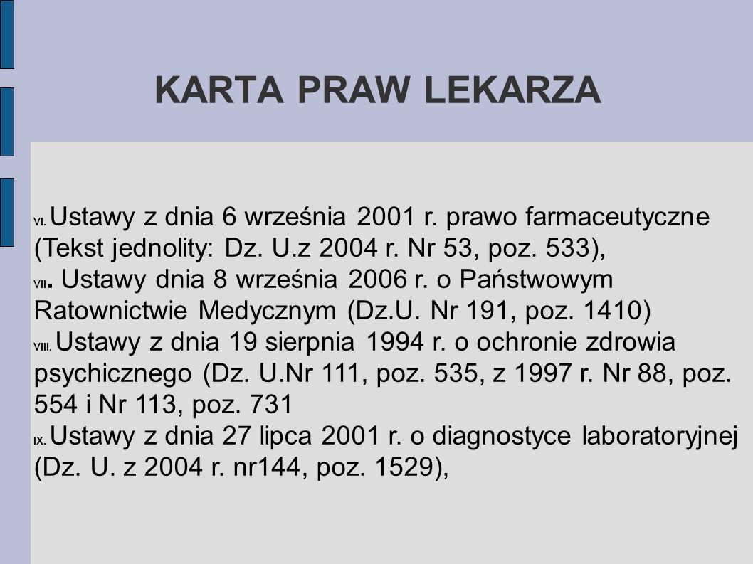 KARTA PRAW LEKARZA VI. Ustawy z dnia 6 września 2001 r. prawo farmaceutyczne (Tekst jednolity: Dz. U.z 2004 r. Nr 53, poz. 533), VII. Ustawy dnia 8 wr