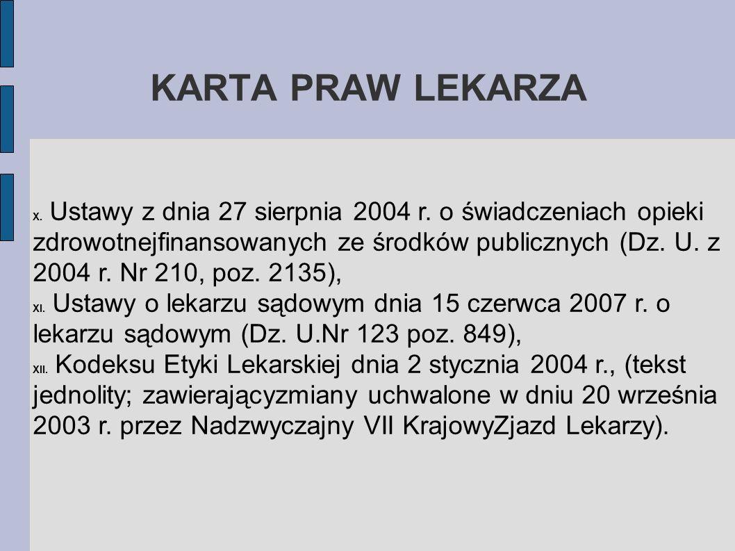 KARTA PRAW LEKARZA X. Ustawy z dnia 27 sierpnia 2004 r. o świadczeniach opieki zdrowotnejfinansowanych ze środków publicznych (Dz. U. z 2004 r. Nr 210
