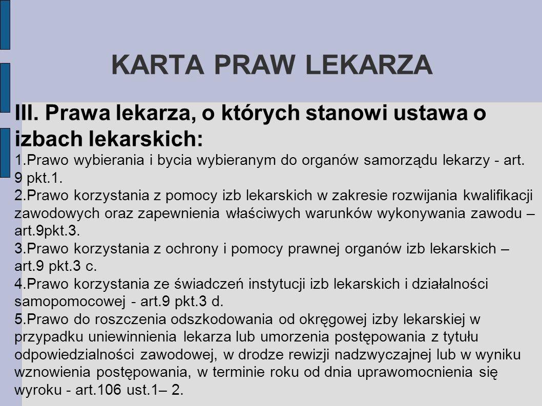 KARTA PRAW LEKARZA III. Prawa lekarza, o których stanowi ustawa o izbach lekarskich: 1.Prawo wybierania i bycia wybieranym do organów samorządu lekarz