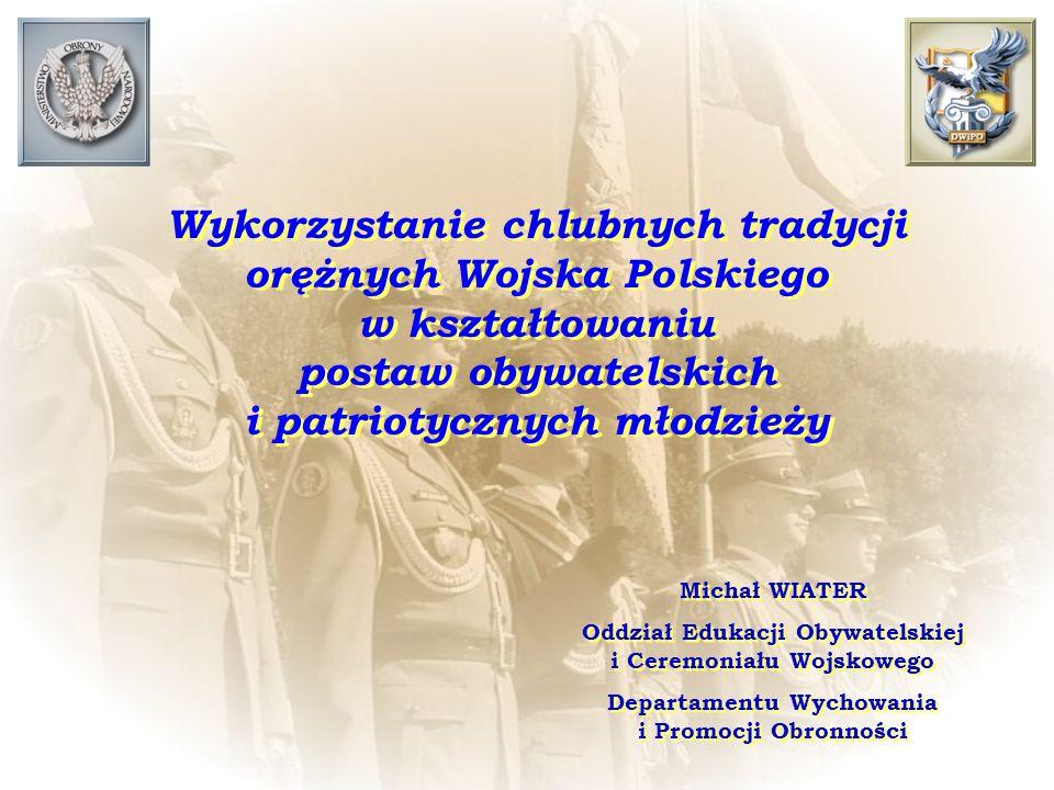 Wykorzystanie chlubnych tradycji orężnych Wojska Polskiego w kształtowaniu postaw obywatelskich i patriotycznych młodzieży Michał WIATER Oddział Eduka