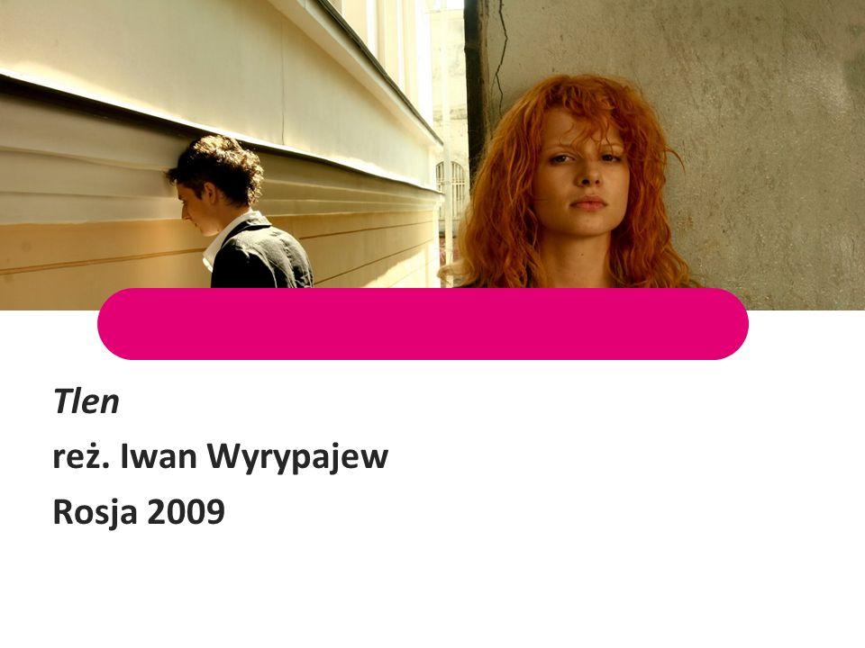 Tlen reż. Iwan Wyrypajew Rosja 2009