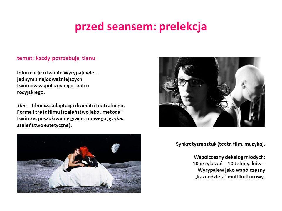 przed seansem: prelekcja temat: każdy potrzebuje tlenu Informacje o Iwanie Wyrypajewie – jednym z najodważniejszych twórców współczesnego teatru rosyjskiego.