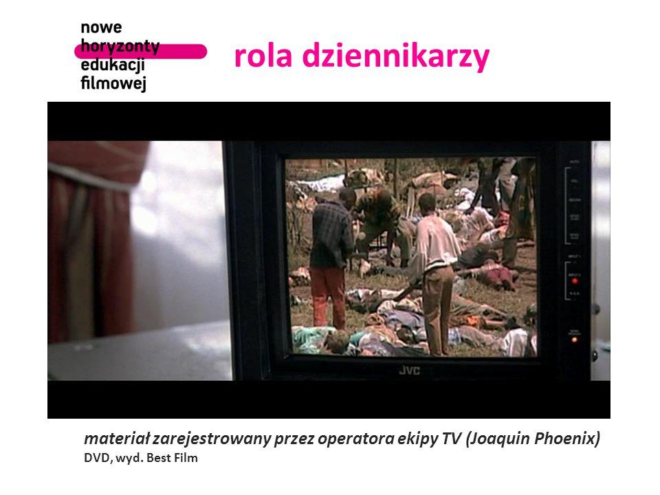 rola dziennikarzy materiał zarejestrowany przez operatora ekipy TV (Joaquin Phoenix) DVD, wyd. Best Film