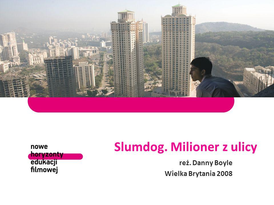 Slumdog. Milioner z ulicy reż. Danny Boyle Wielka Brytania 2008