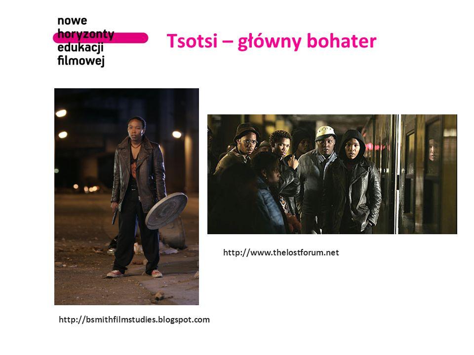 Tsotsi – główny bohater http://bsmithfilmstudies.blogspot.com http://www.thelostforum.net