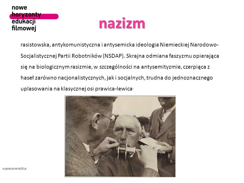 nazizm wypracowania24.pl rasistowska, antykomunistyczna i antysemicka ideologia Niemieckiej Narodowo- Socjalistycznej Partii Robotników (NSDAP).